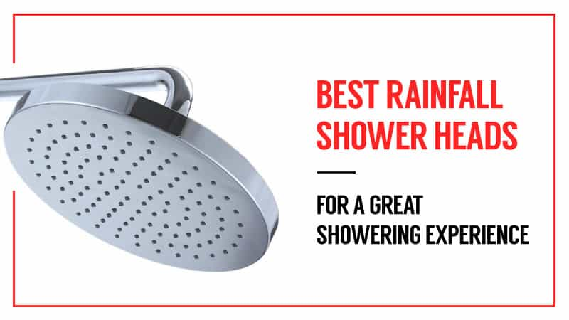 Best Rainfall Shower Heads for A Great Showering Experience