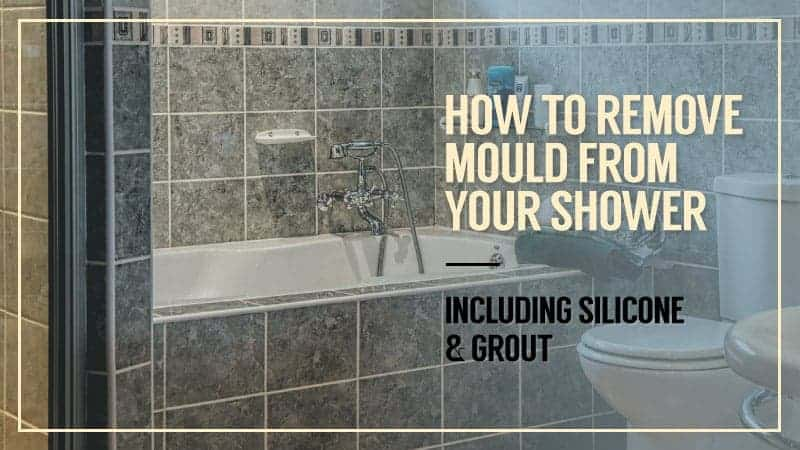 How To Remove Mould From Shower Including Silicone Grout