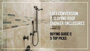 Loft Conversion & Sloping Roof Shower Enclosures: Buying Guide & 5 Top Picks