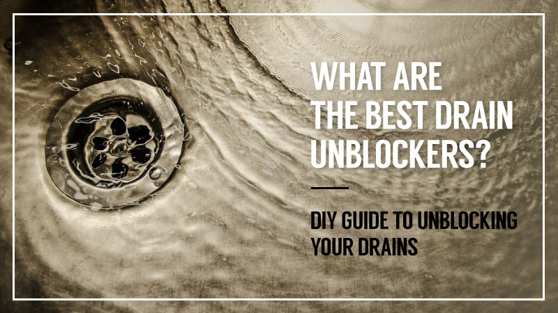 What-are-The-Best-Drain-Unblockers-DIY-Guide-to-Unblocking-Your-Drains