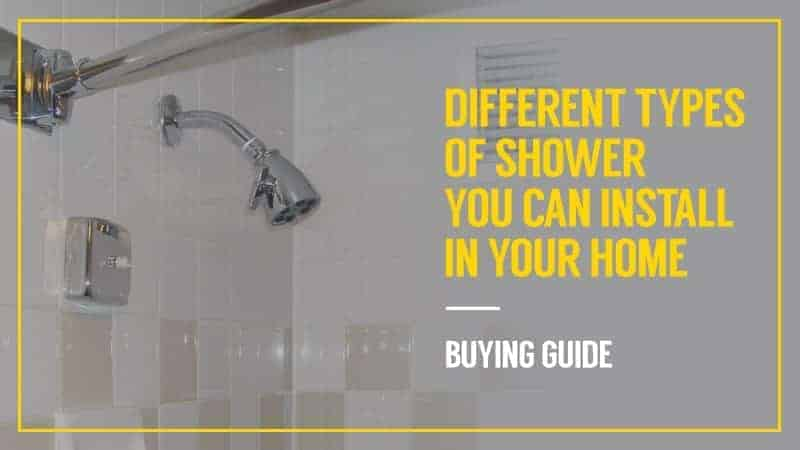 Different Types of Shower You Can Install in Your Home – Buying Guide