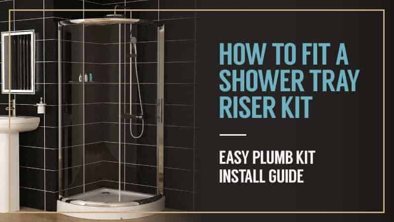 How to Fit a Shower Tray Riser Kit – Easy Plumb Kit Install Guide