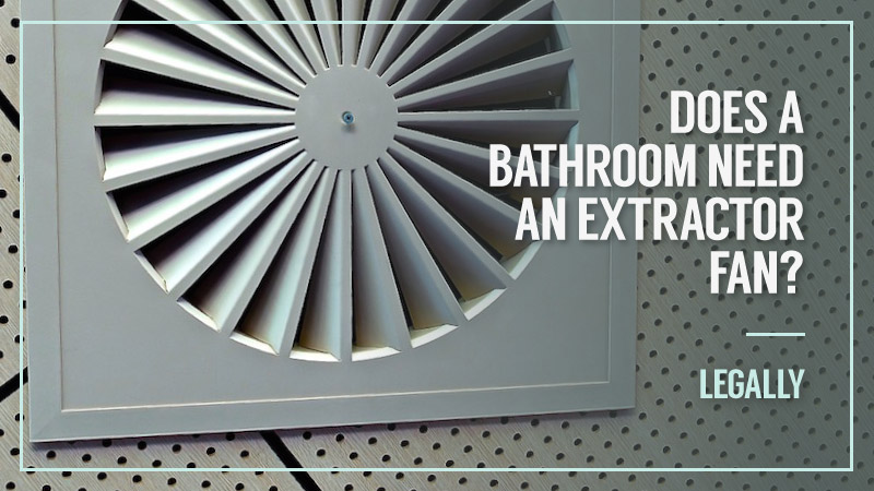Does-A-Bathroom-Need-An-Extractor-Fan-Legally